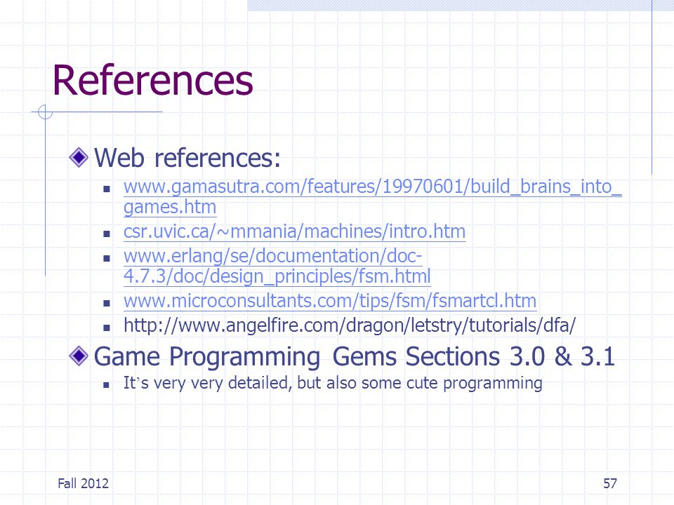 Fall 201257 References Web references: www.gamasutra.com/features/19970601/build_brains_into_ games.htm www.gamasutra.com/features/19970601/build_brai