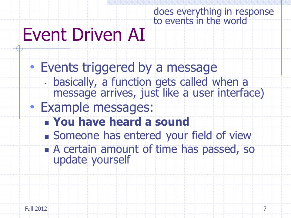 Event Driven AI Events triggered by a message basically, a function gets called when a message arrives, just like a user interface) Example messages: