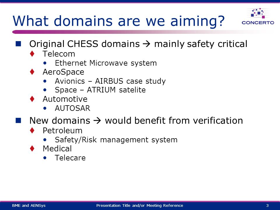 What domains are we aiming? Original CHESS domains  mainly safety critical  Telecom Ethernet Microwave system  AeroSpace Avionics – AIRBUS case stu