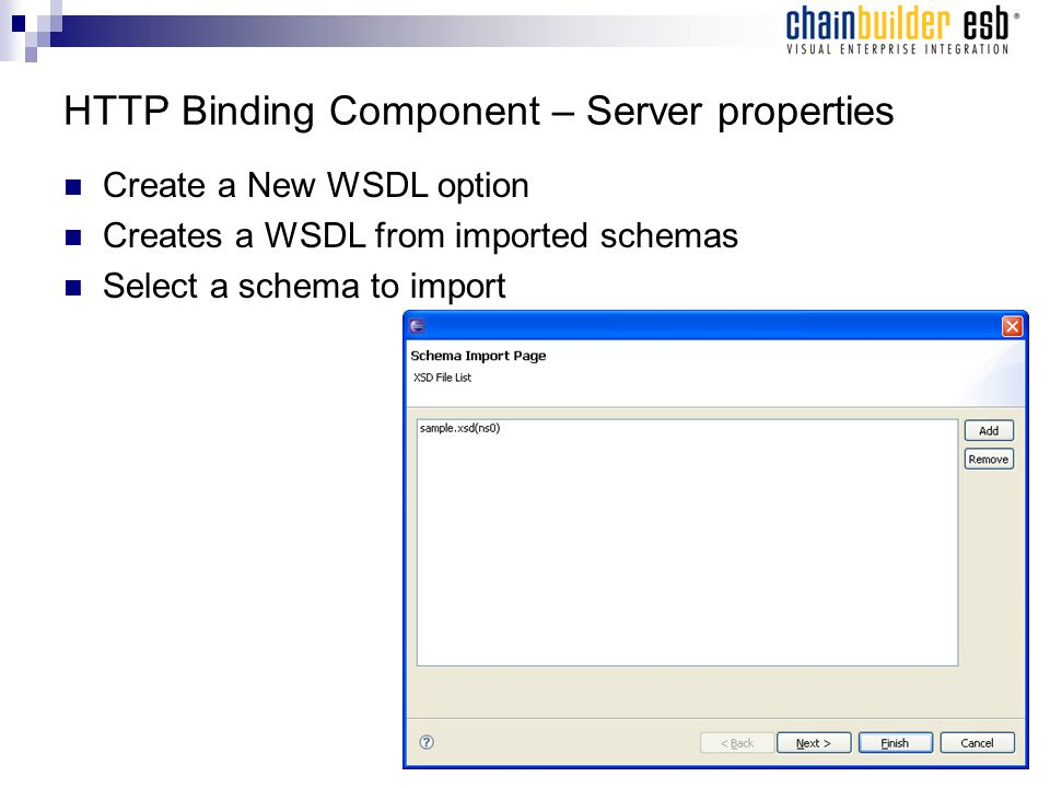 HTTP Binding Component – Server properties Create a New WSDL option Creates a WSDL from imported schemas Select a schema to import