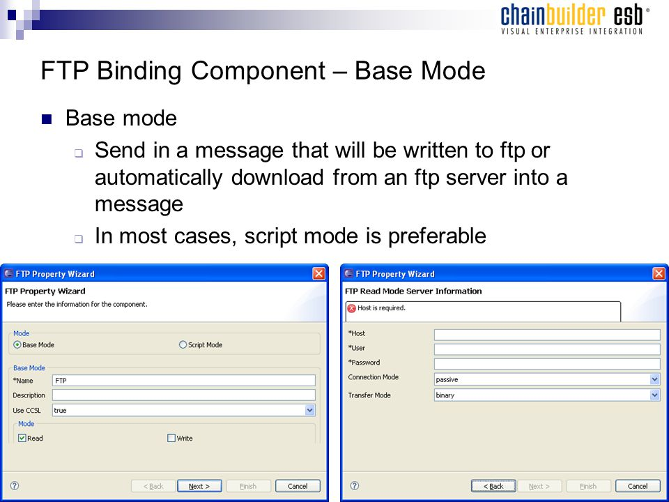 FTP Binding Component – Base Mode Base mode  Send in a message that will be written to ftp or automatically download from an ftp server into a messag