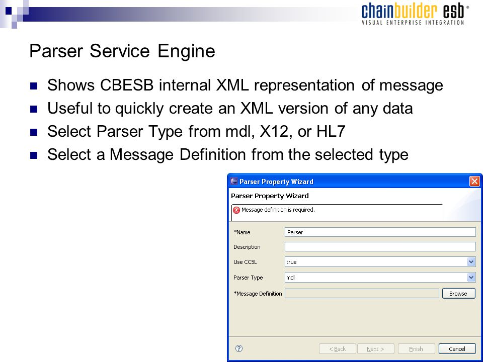 Parser Service Engine Shows CBESB internal XML representation of message Useful to quickly create an XML version of any data Select Parser Type from mdl, X12, or HL7 Select a Message Definition from the selected type