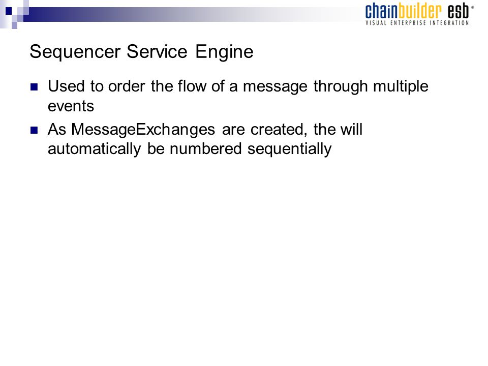 Sequencer Service Engine Used to order the flow of a message through multiple events As MessageExchanges are created, the will automatically be number