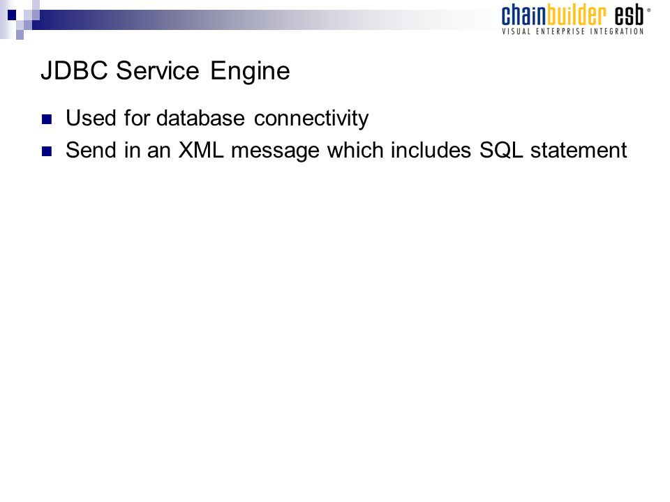 JDBC Service Engine Used for database connectivity Send in an XML message which includes SQL statement
