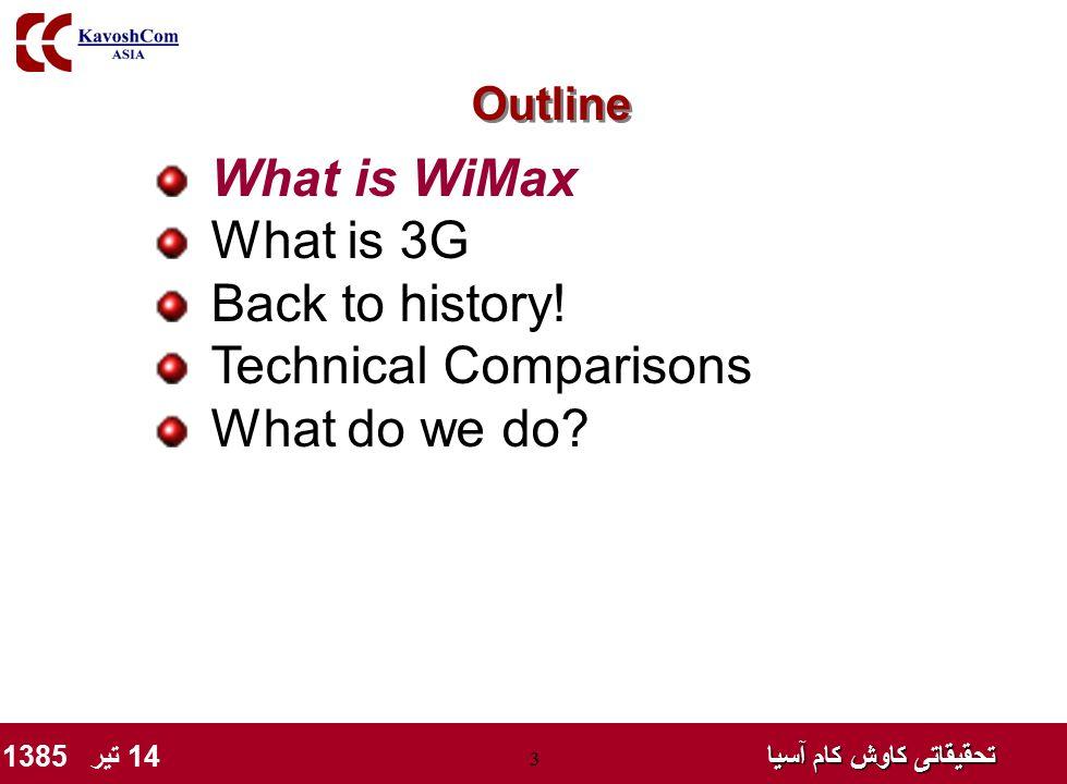 تحقیقاتی کاوش کام آسیا تحقیقاتی کاوش کام آسیا 14 تیر 1385 3 What is WiMax What is 3G Back to history! Technical Comparisons What do we do? Outline