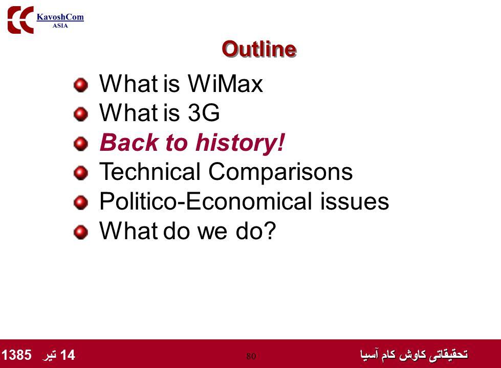 تحقیقاتی کاوش کام آسیا تحقیقاتی کاوش کام آسیا 14 تیر 1385 80 What is WiMax What is 3G Back to history! Technical Comparisons Politico-Economical issue