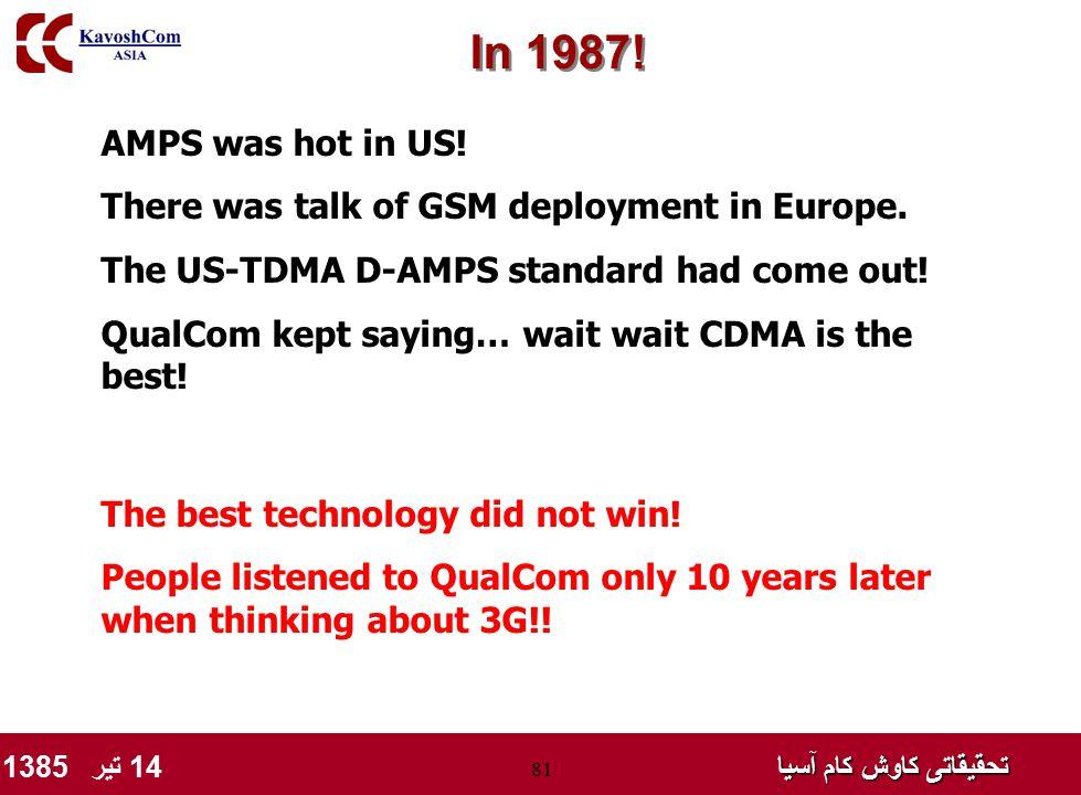 تحقیقاتی کاوش کام آسیا تحقیقاتی کاوش کام آسیا 14 تیر 1385 81 In 1987! AMPS was hot in US! There was talk of GSM deployment in Europe. The US-TDMA D-AM