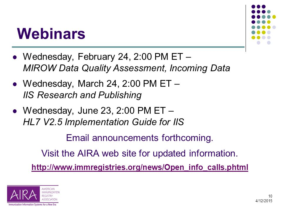 10 4/12/2015 Webinars Wednesday, February 24, 2:00 PM ET – MIROW Data Quality Assessment, Incoming Data Wednesday, March 24, 2:00 PM ET – IIS Research