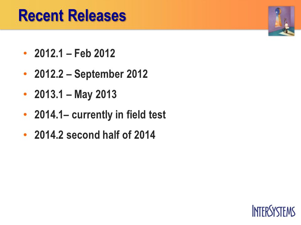 2012.1 – Feb 2012 2012.2 – September 2012 2013.1 – May 2013 2014.1– currently in field test 2014.2 second half of 2014 Recent Releases