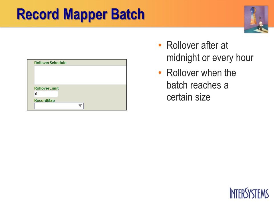 Rollover after at midnight or every hour Rollover when the batch reaches a certain size Record Mapper Batch
