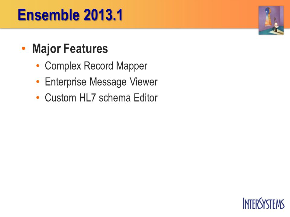 Major Features Complex Record Mapper Enterprise Message Viewer Custom HL7 schema Editor Ensemble 2013.1