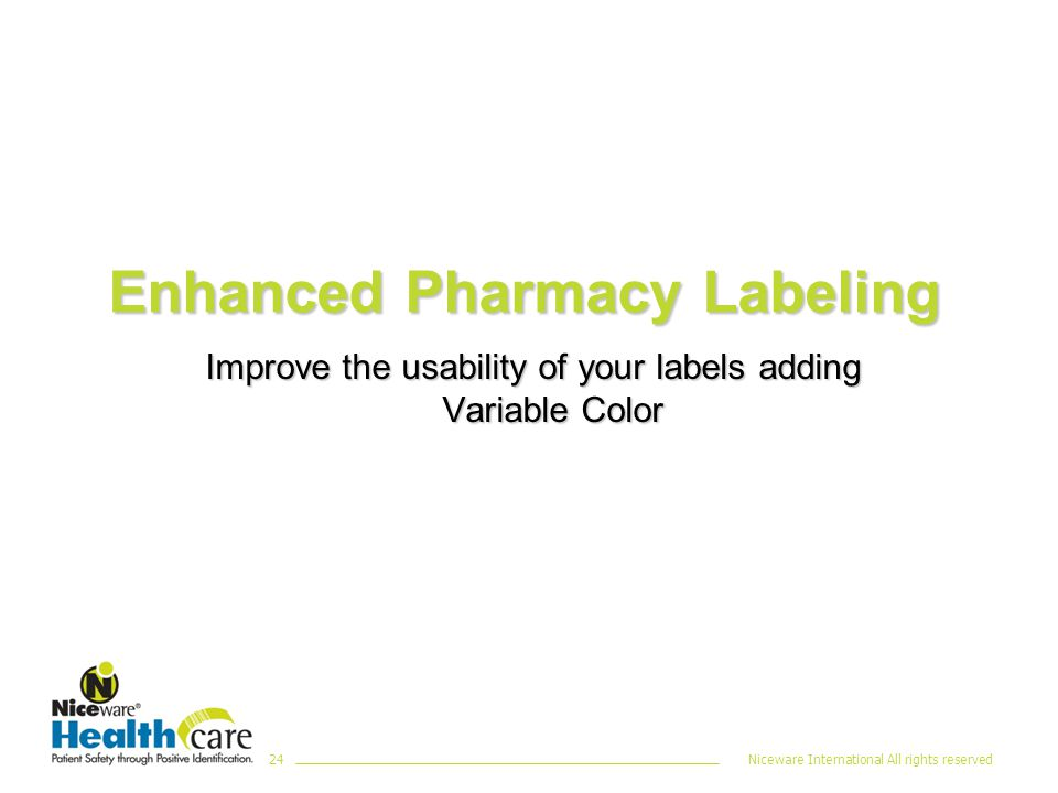 Niceware International All rights reserved24 Enhanced Pharmacy Labeling Improve the usability of your labels adding Variable Color