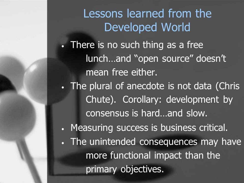 """Lessons learned from the Developed World There is no such thing as a free lunch…and """"open source"""" doesn't mean free either. The plural of anecdote is"""
