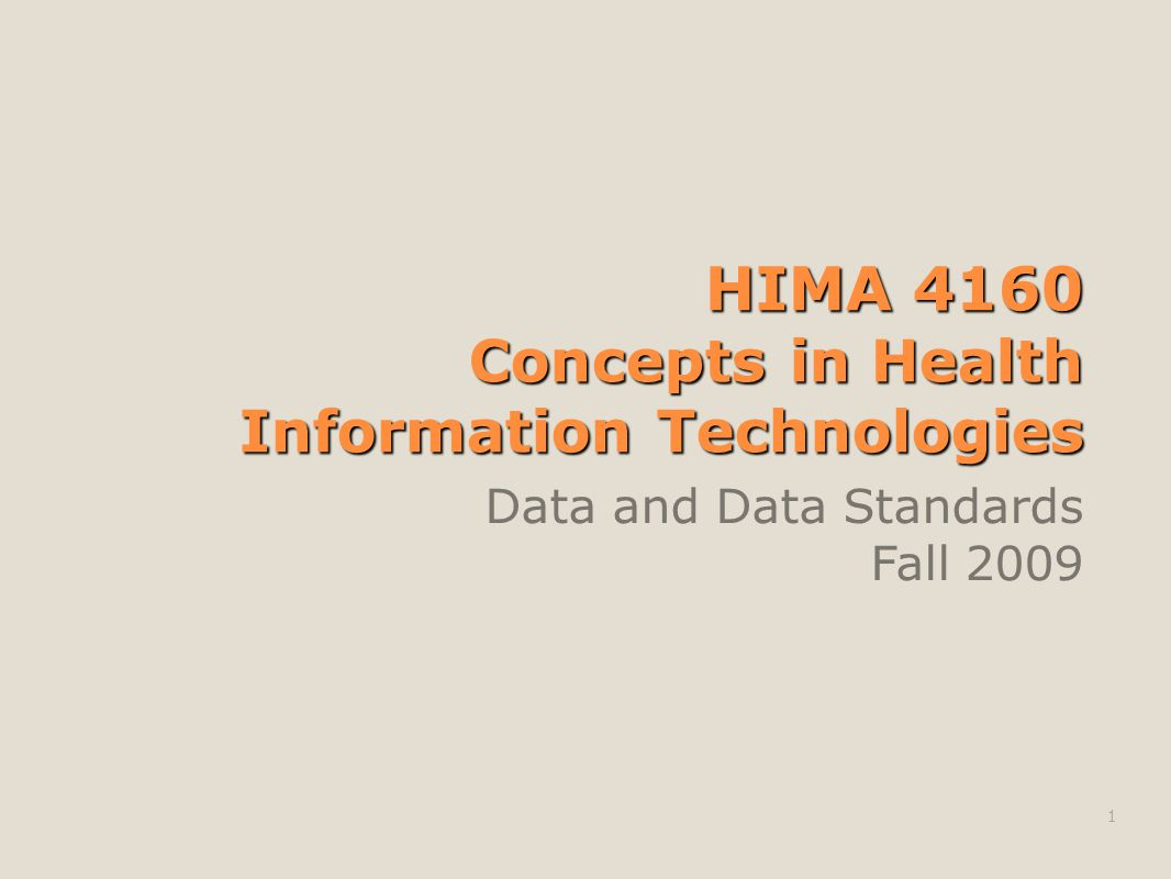 HIMA 4160 Concepts in Health Information Technologies Data and Data Standards Fall 2009 1