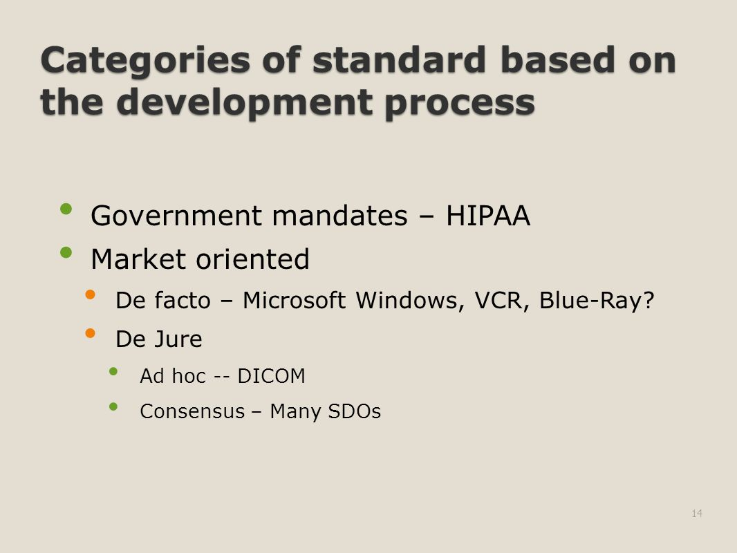 Categories of standard based on the development process Government mandates – HIPAA Market oriented De facto – Microsoft Windows, VCR, Blue-Ray.