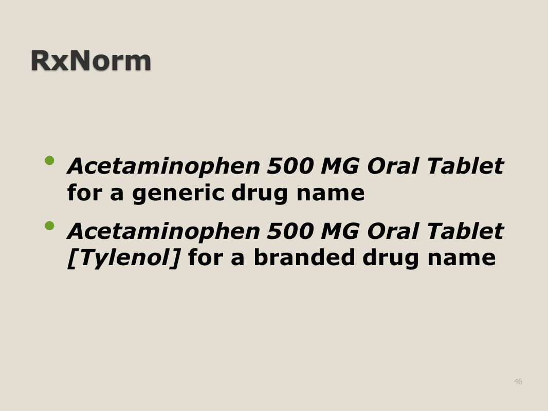 RxNorm Acetaminophen 500 MG Oral Tablet for a generic drug name Acetaminophen 500 MG Oral Tablet [Tylenol] for a branded drug name 46