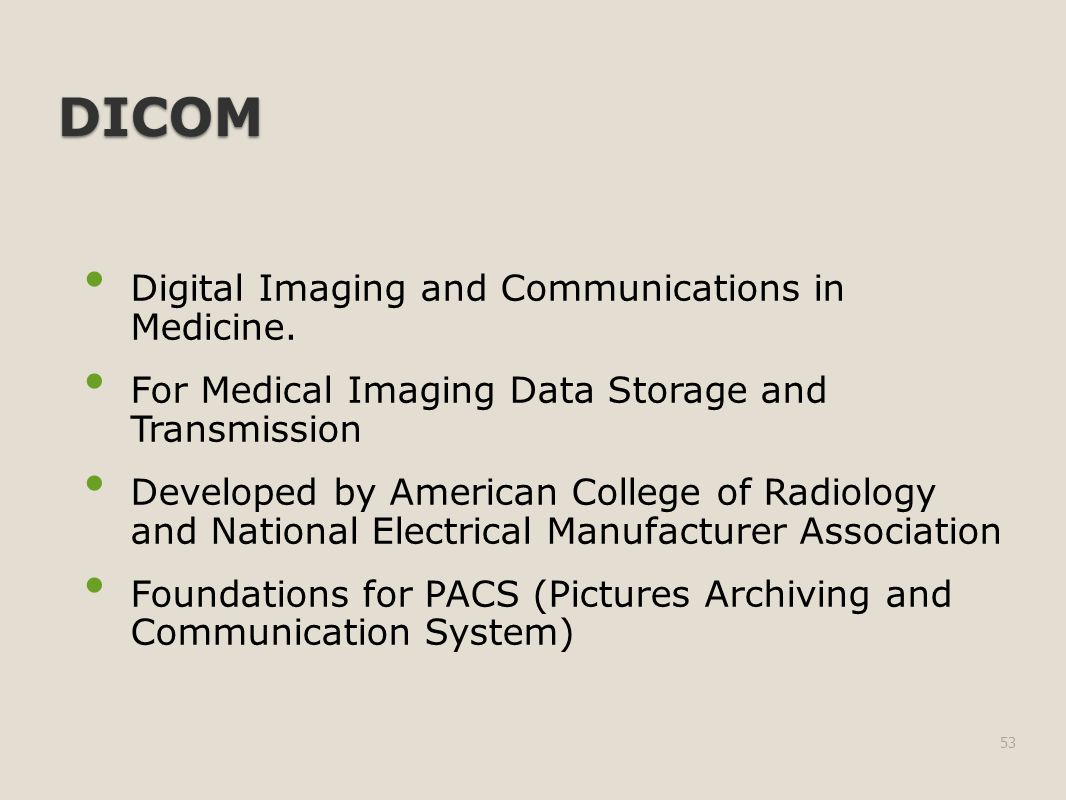 DICOM Digital Imaging and Communications in Medicine.