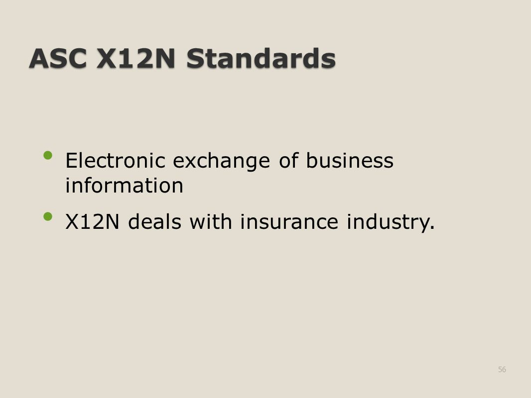 ASC X12N Standards Electronic exchange of business information X12N deals with insurance industry.