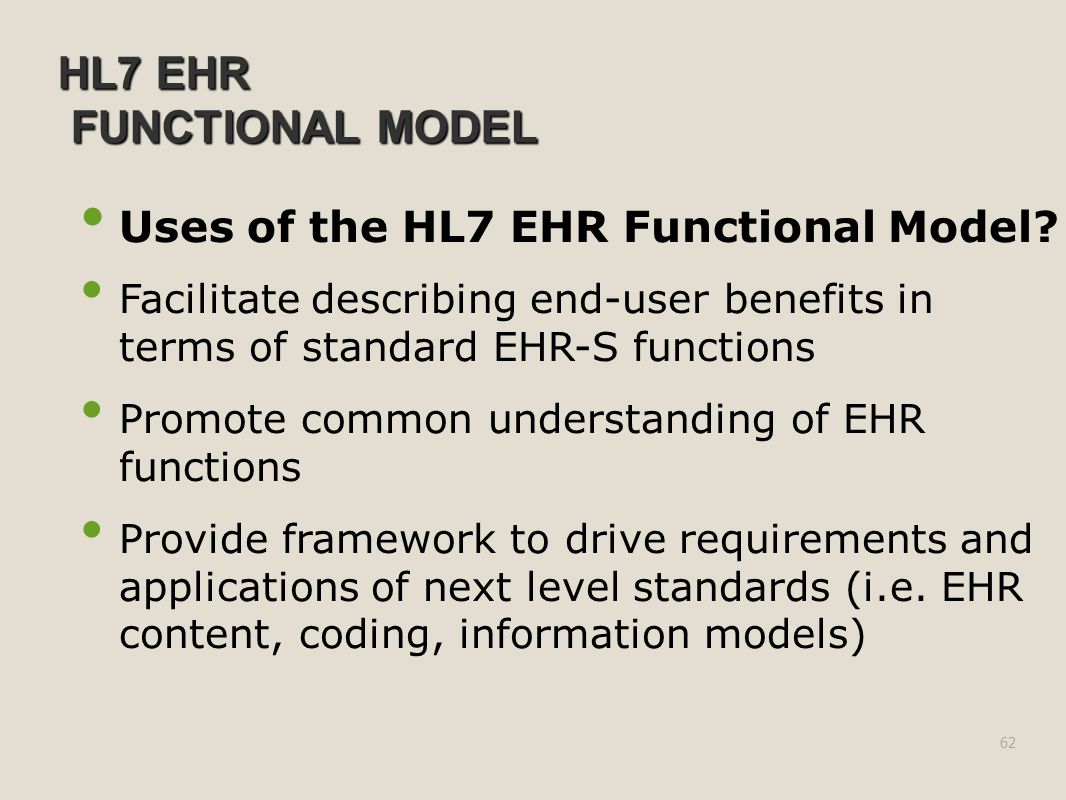 HL7 EHR FUNCTIONAL MODEL Uses of the HL7 EHR Functional Model.