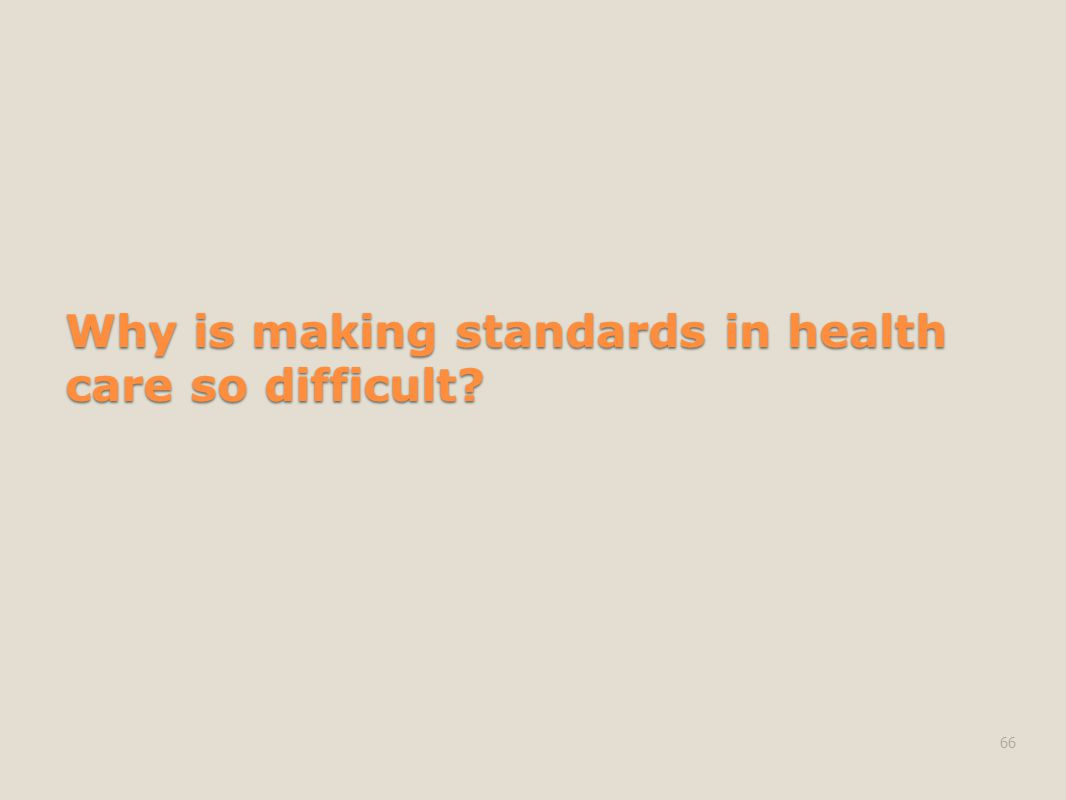 Why is making standards in health care so difficult 66