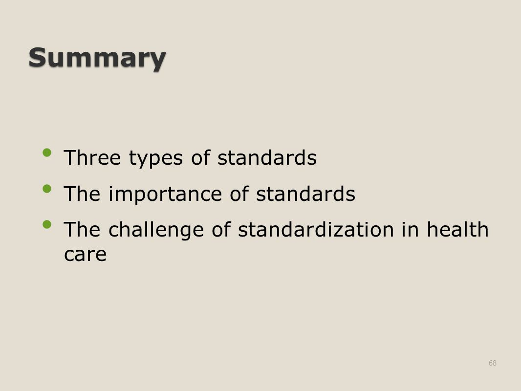 Summary Three types of standards The importance of standards The challenge of standardization in health care 68