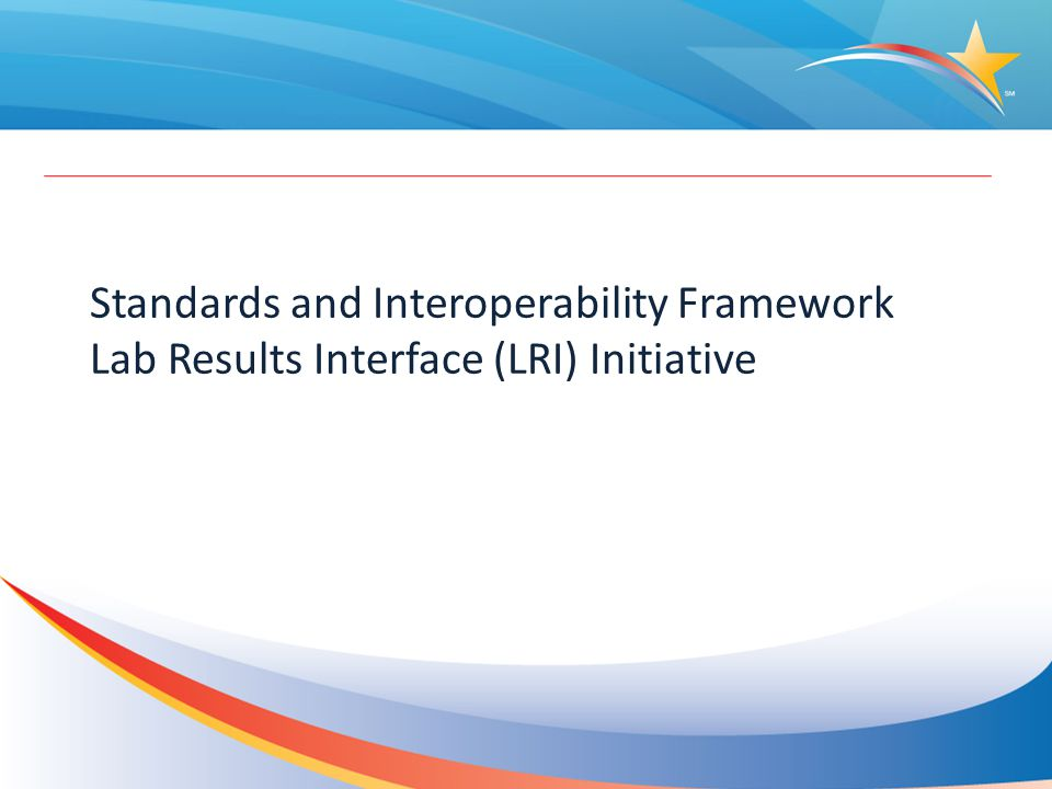 Standards and Interoperability Framework Lab Results Interface (LRI) Initiative
