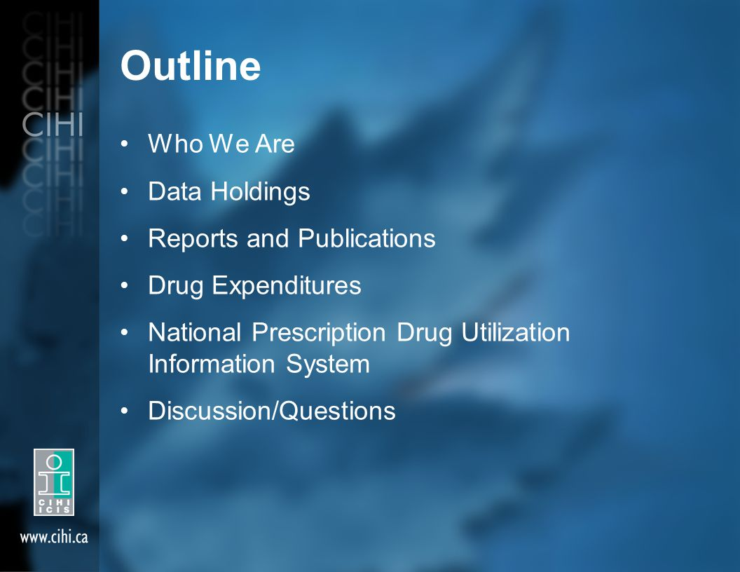 Outline Who We Are Data Holdings Reports and Publications Drug Expenditures National Prescription Drug Utilization Information System Discussion/Questions