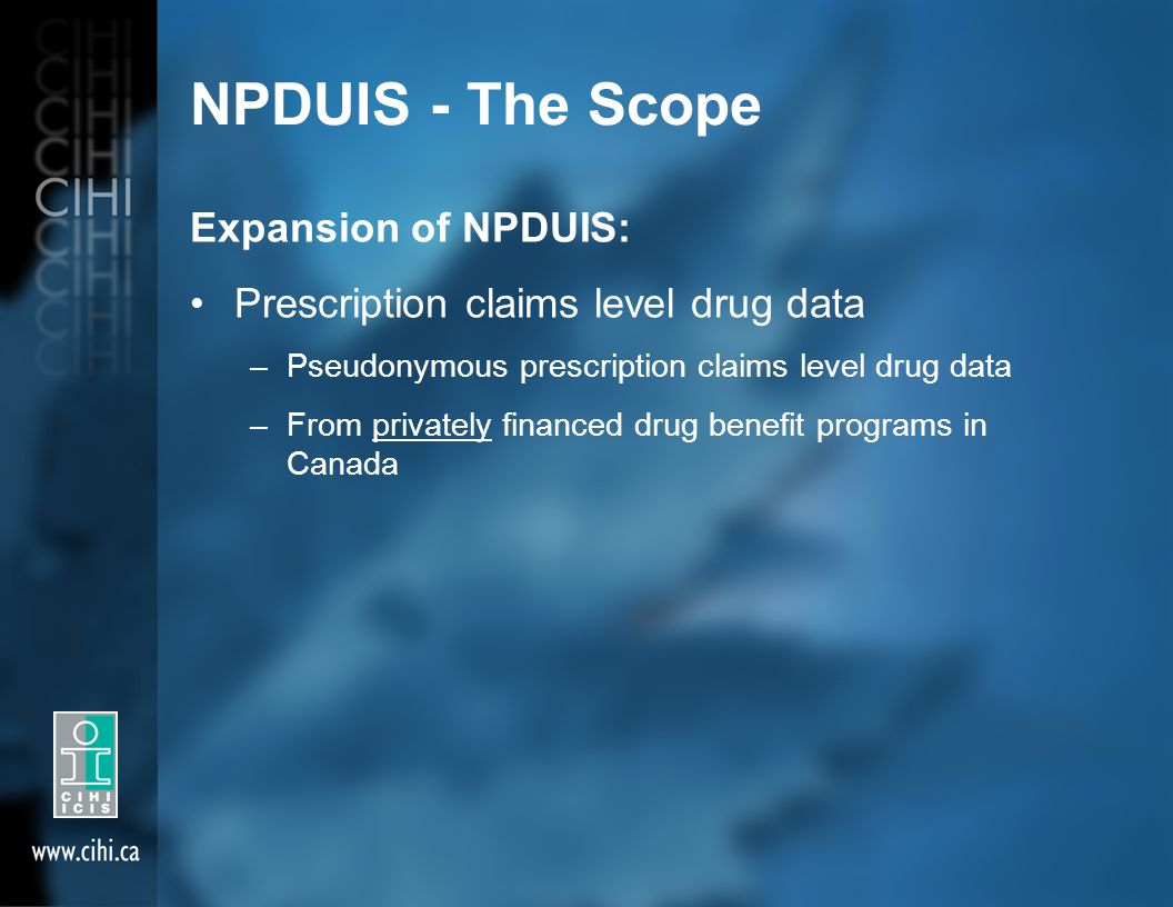 NPDUIS - The Scope Expansion of NPDUIS: Prescription claims level drug data –Pseudonymous prescription claims level drug data –From privately financed