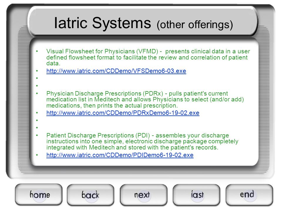 Iatric Systems (other offerings) Visual Flowsheet for Physicians (VFMD) - presents clinical data in a user defined flowsheet format to facilitate the review and correlation of patient data.