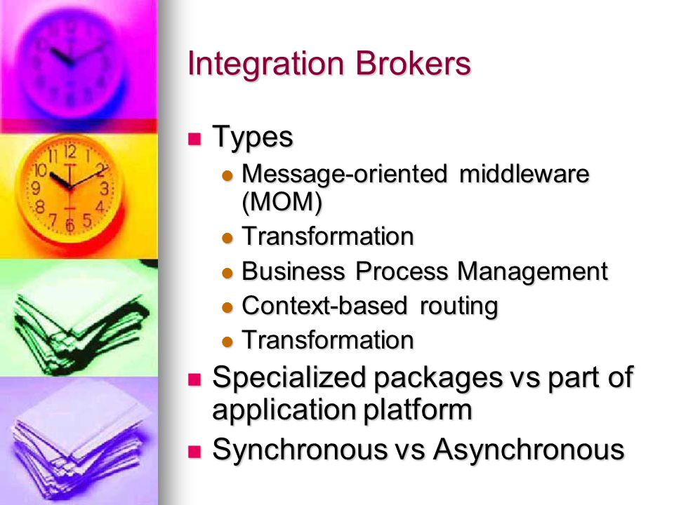 Integration Brokers Types Types Message-oriented middleware (MOM) Message-oriented middleware (MOM) Transformation Transformation Business Process Man
