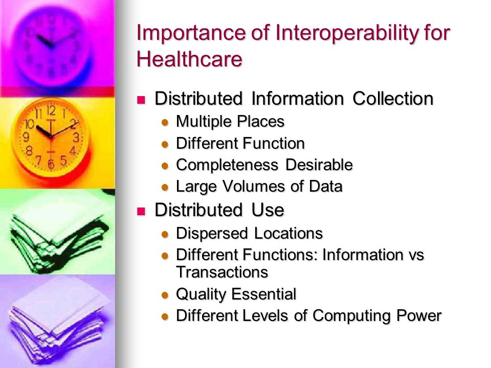 Importance of Interoperability for Healthcare Distributed Information Collection Distributed Information Collection Multiple Places Multiple Places Di