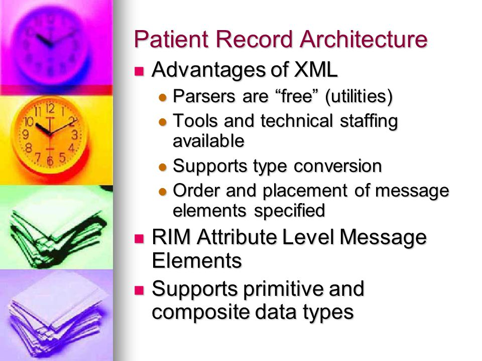 "Patient Record Architecture Advantages of XML Advantages of XML Parsers are ""free"" (utilities) Parsers are ""free"" (utilities) Tools and technical staf"