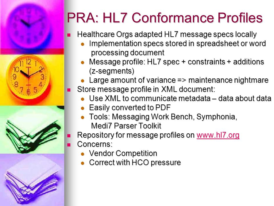 PRA: HL7 Conformance Profiles Healthcare Orgs adapted HL7 message specs locally Healthcare Orgs adapted HL7 message specs locally Implementation specs