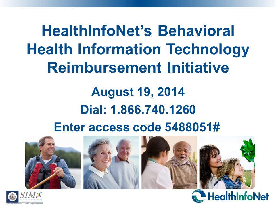 HealthInfoNet's Behavioral Health Information Technology Reimbursement Initiative August 19, 2014 Dial: 1.866.740.1260 Enter access code 5488051# 1