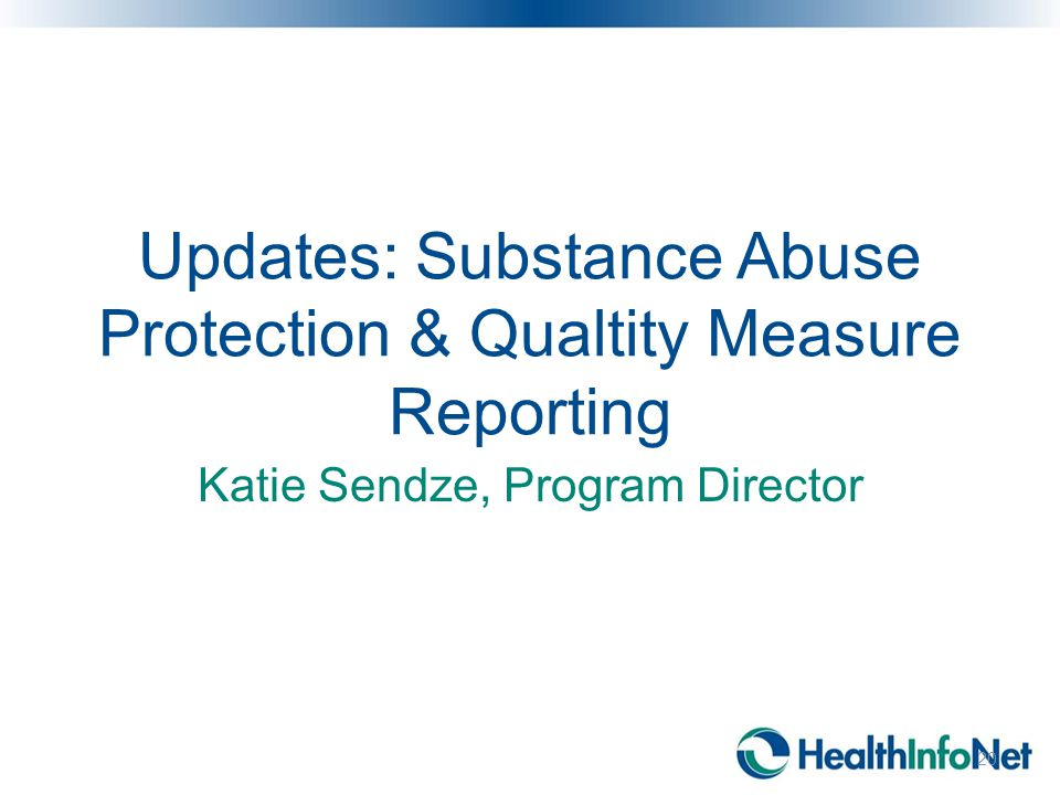 Updates: Substance Abuse Protection & Qualtity Measure Reporting Katie Sendze, Program Director 20