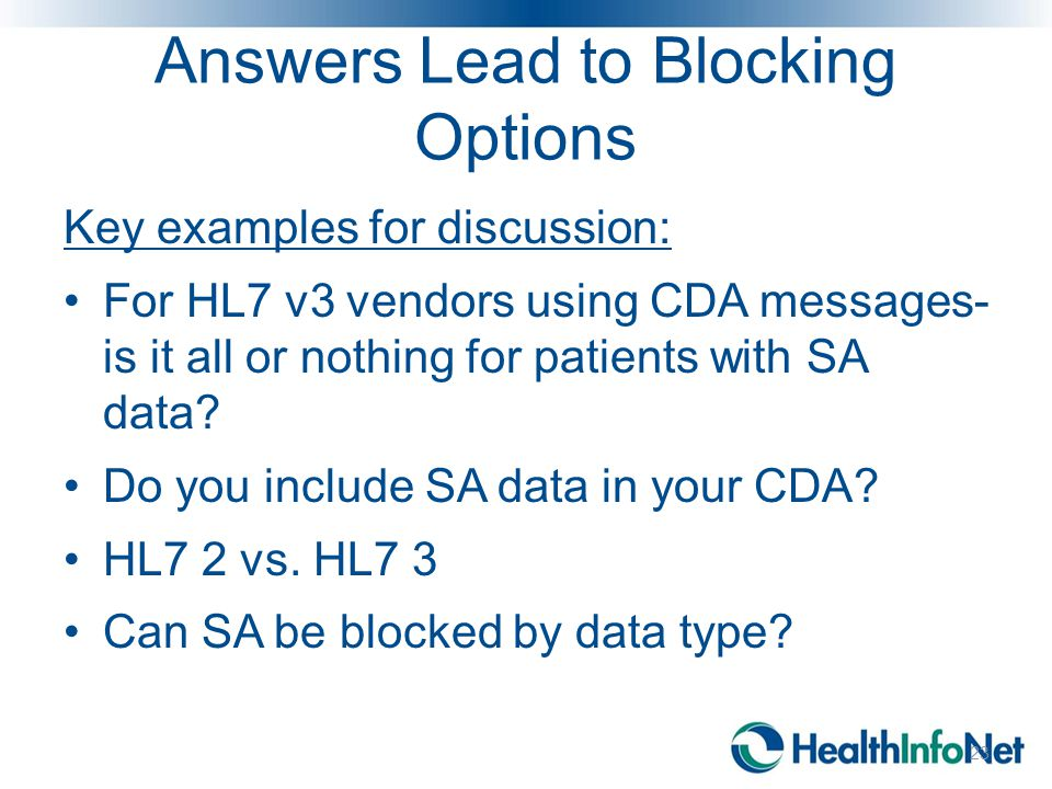 Answers Lead to Blocking Options Key examples for discussion: For HL7 v3 vendors using CDA messages- is it all or nothing for patients with SA data.