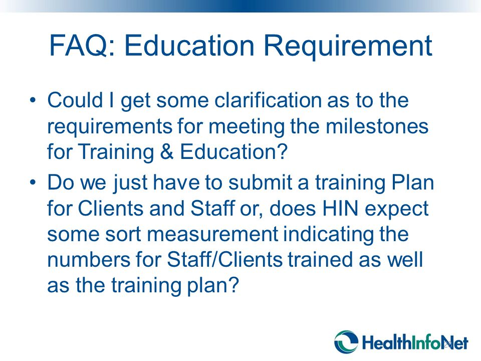 FAQ: Education Requirement Could I get some clarification as to the requirements for meeting the milestones for Training & Education? Do we just have