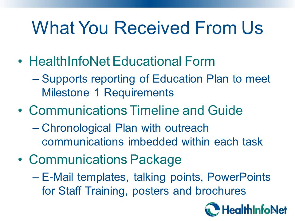What You Received From Us HealthInfoNet Educational Form –Supports reporting of Education Plan to meet Milestone 1 Requirements Communications Timelin