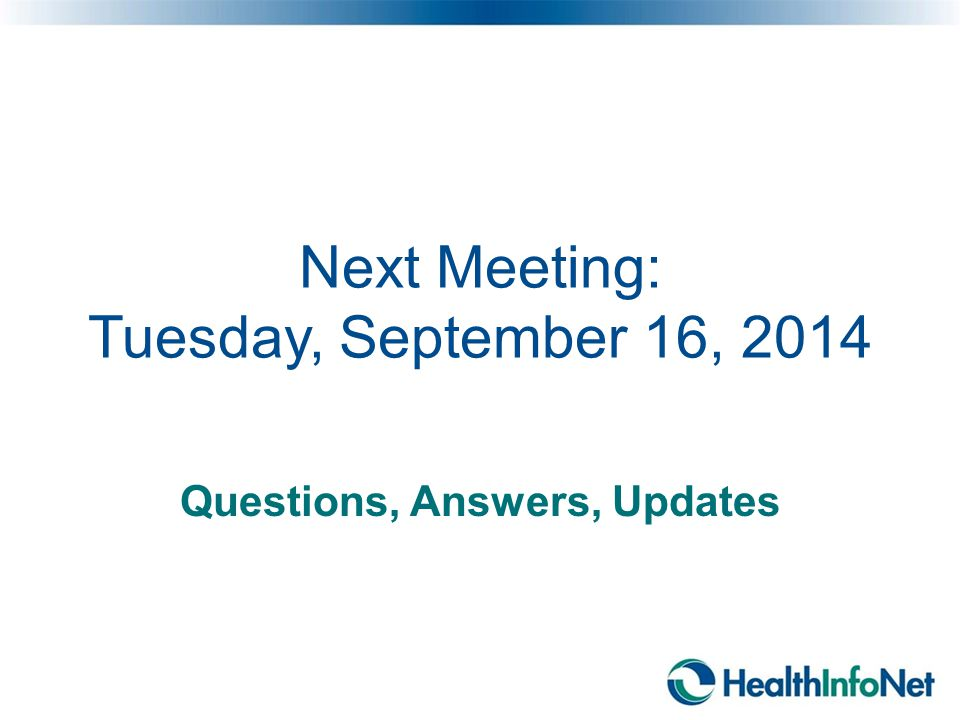 Next Meeting: Tuesday, September 16, 2014 Questions, Answers, Updates