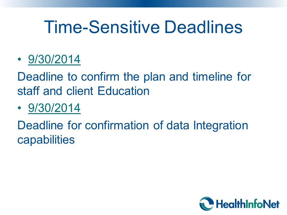 Time-Sensitive Deadlines 9/30/2014 Deadline to confirm the plan and timeline for staff and client Education 9/30/2014 Deadline for confirmation of data Integration capabilities 6