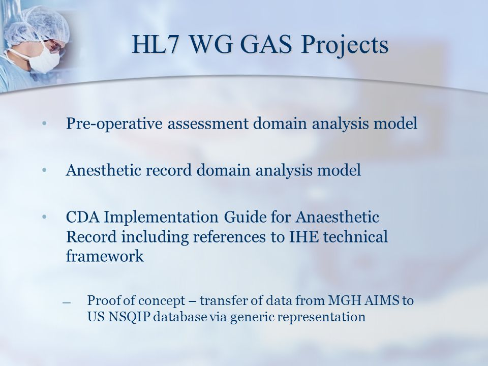 HL7 WG GAS Projects Pre-operative assessment domain analysis model Anesthetic record domain analysis model CDA Implementation Guide for Anaesthetic Re