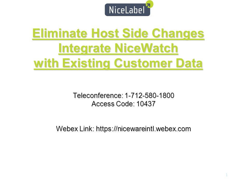 1 Eliminate Host Side Changes Integrate NiceWatch with Existing Customer Data Teleconference: 1-712-580-1800 Access Code: 10437 Webex Link: https://nicewareintl.webex.com