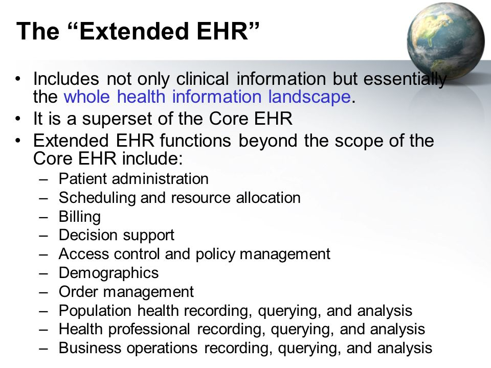 "The ""Extended EHR"" Includes not only clinical information but essentially the whole health information landscape. It is a superset of the Core EHR Ext"