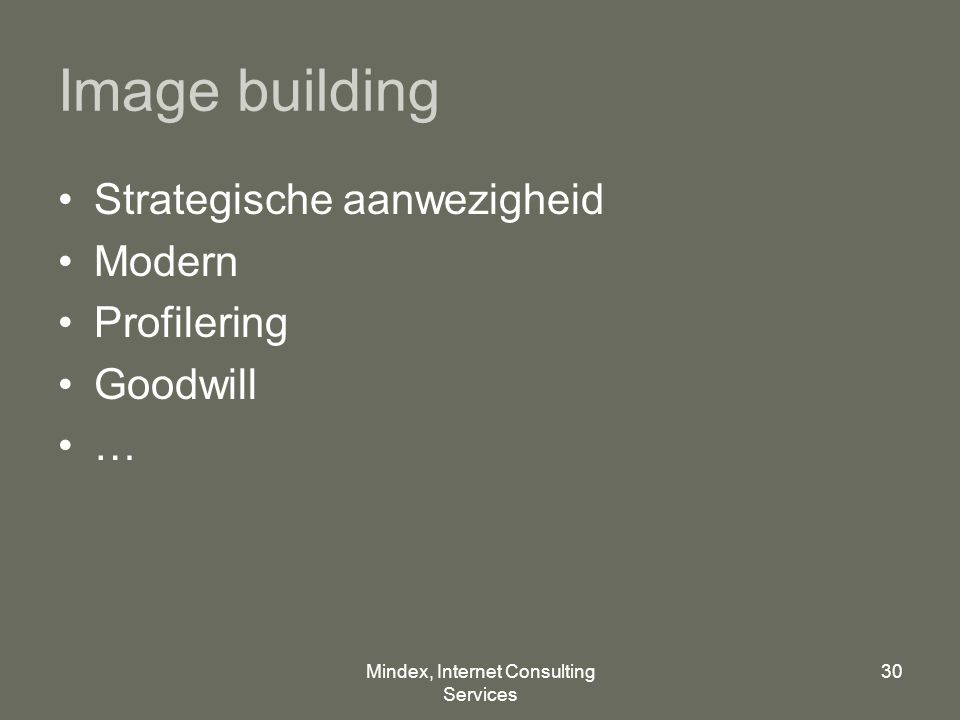Mindex, Internet Consulting Services 30 Image building Strategische aanwezigheid Modern Profilering Goodwill …