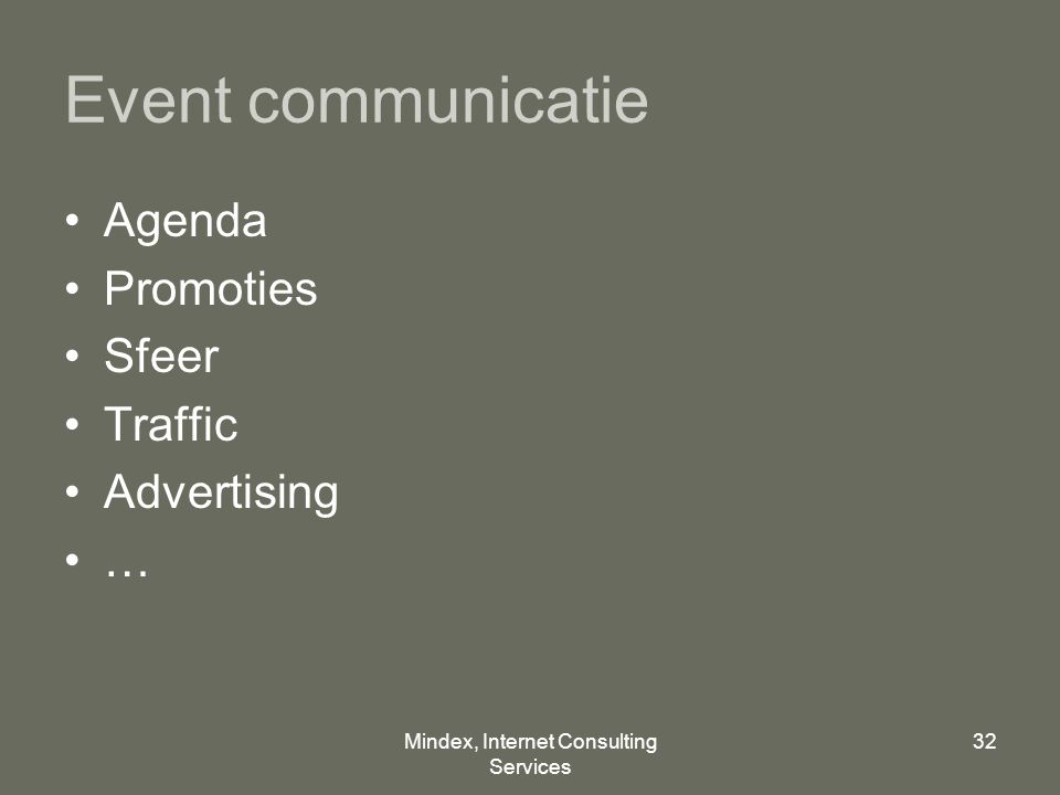 Mindex, Internet Consulting Services 32 Event communicatie Agenda Promoties Sfeer Traffic Advertising …