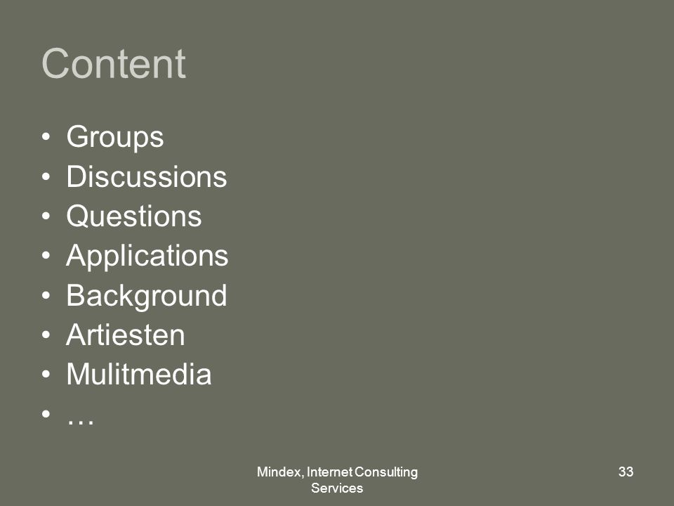 Mindex, Internet Consulting Services 33 Content Groups Discussions Questions Applications Background Artiesten Mulitmedia …