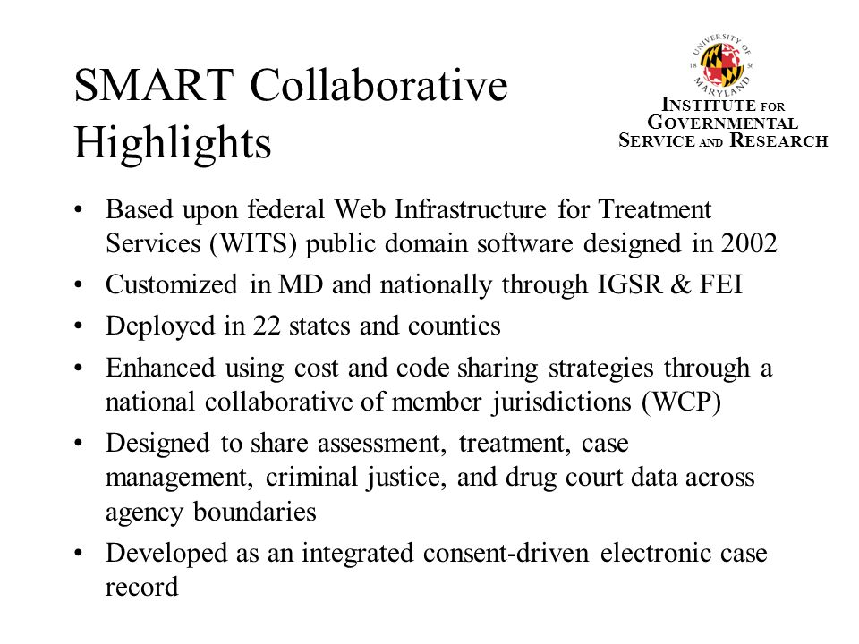 SMART Collaborative Highlights Based upon federal Web Infrastructure for Treatment Services (WITS) public domain software designed in 2002 Customized