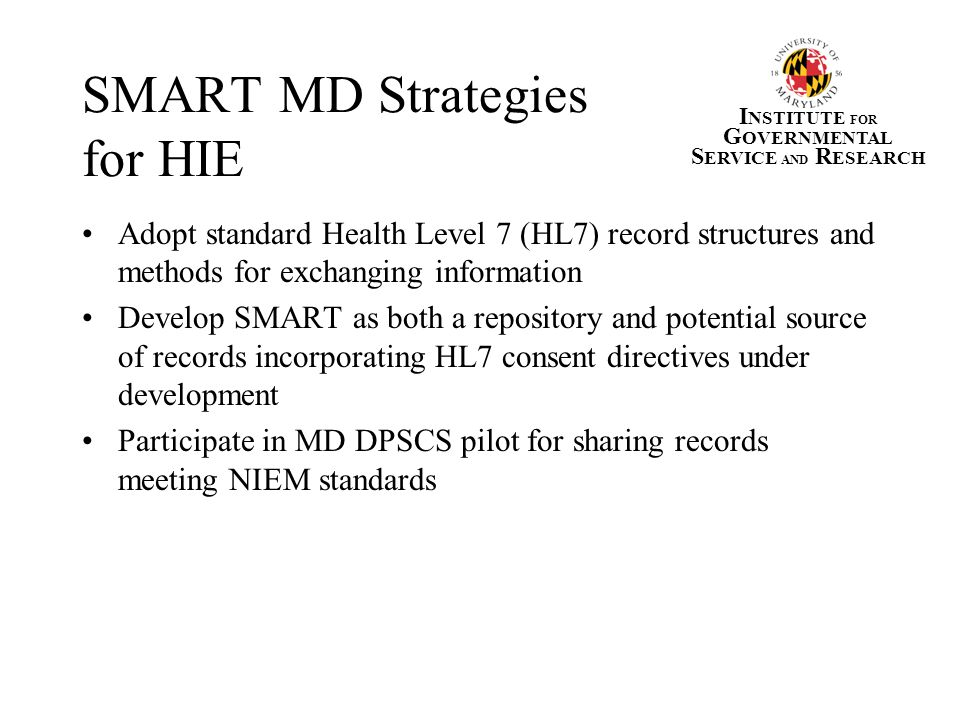 MD Network of Users Accessing the SMART Service Oriented Architecture SMART Application And Database Servers MD Department of Juvenile Services Data Service MD Division of Parole & Probation Montgomery County JJIS Data Service EHR/ECR = Electronic Health/Case Record Data Service = HL7.xml using Windows Communication Foundation (WCF) and/or MQSeries in real-time.