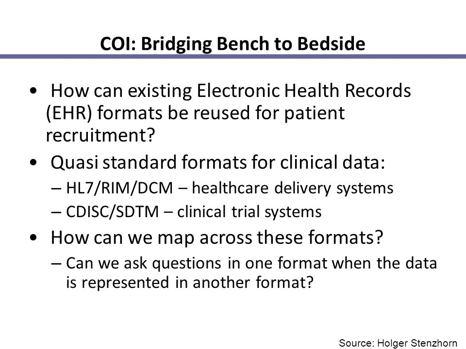 COI: Bridging Bench to Bedside How can existing Electronic Health Records (EHR) formats be reused for patient recruitment? Quasi standard formats for