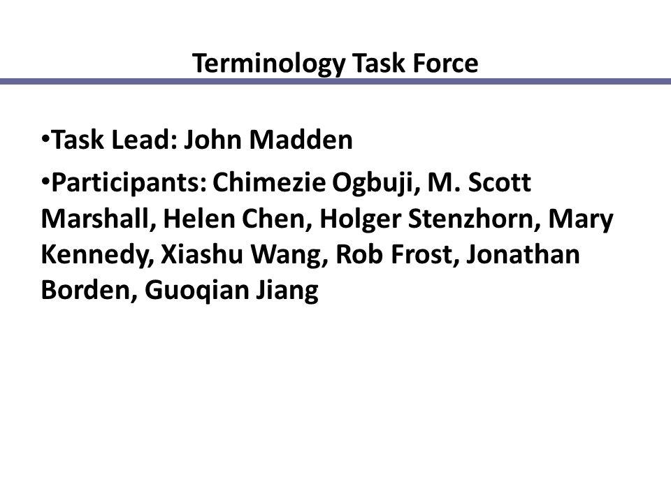 Terminology Task Force Task Lead: John Madden Participants: Chimezie Ogbuji, M.